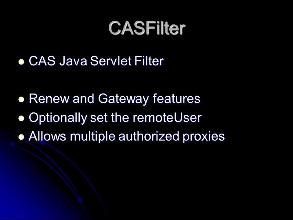 CASFilter CAS Java Servlet Filter CAS Java Servlet Filter Renew and Gateway features Renew and Gateway features Optionally set the remoteUser Optionally set the remoteUser Allows multiple authorized proxies Allows multiple authorized proxies