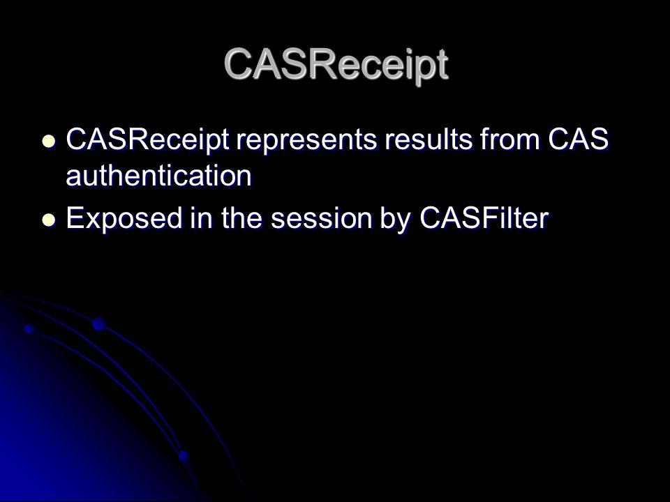CASReceipt CASReceipt represents results from CAS authentication CASReceipt represents results from CAS authentication Exposed in the session by CASFilter Exposed in the session by CASFilter