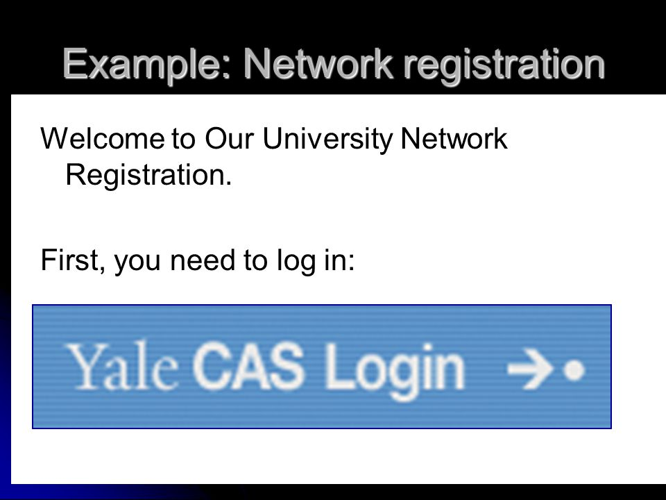 Example: Network registration Welcome to Our University Network Registration.