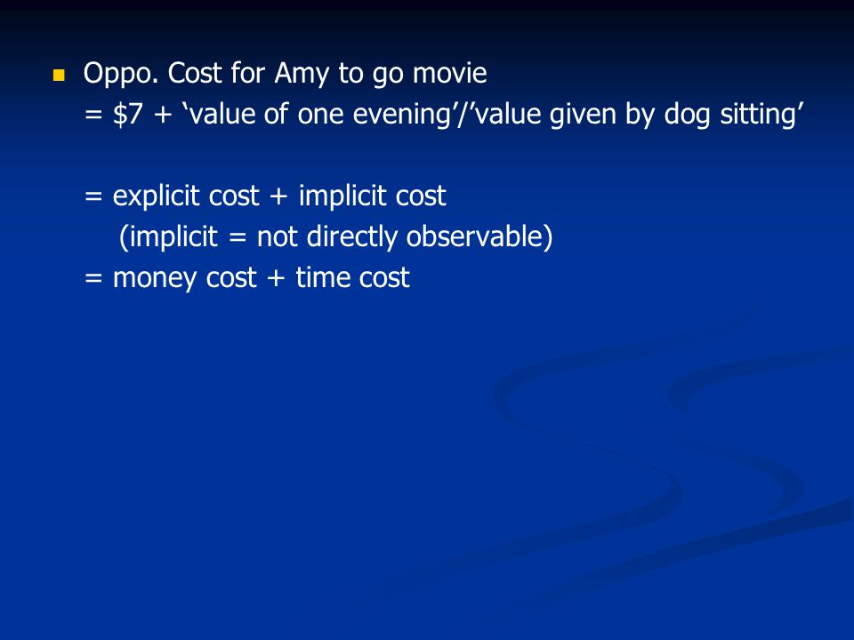 Oppo. Cost for Amy to go movie = $7 + value of one evening/value given by dog sitting = explicit cost + implicit cost (implicit = not directly observa
