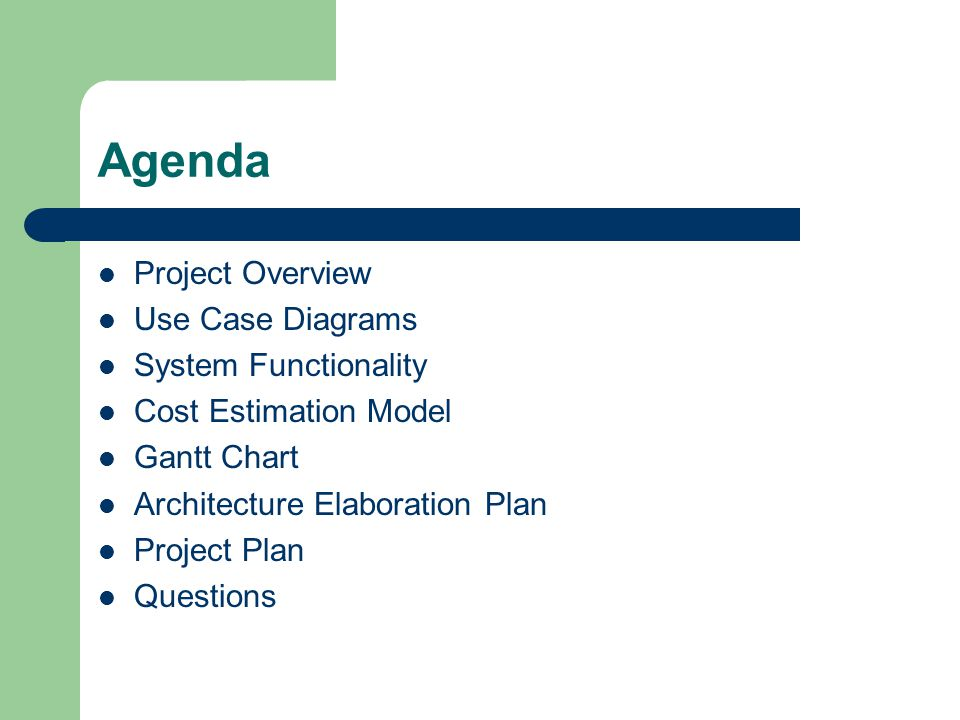 Agenda Project Overview Use Case Diagrams System Functionality Cost Estimation Model Gantt Chart Architecture Elaboration Plan Project Plan Questions