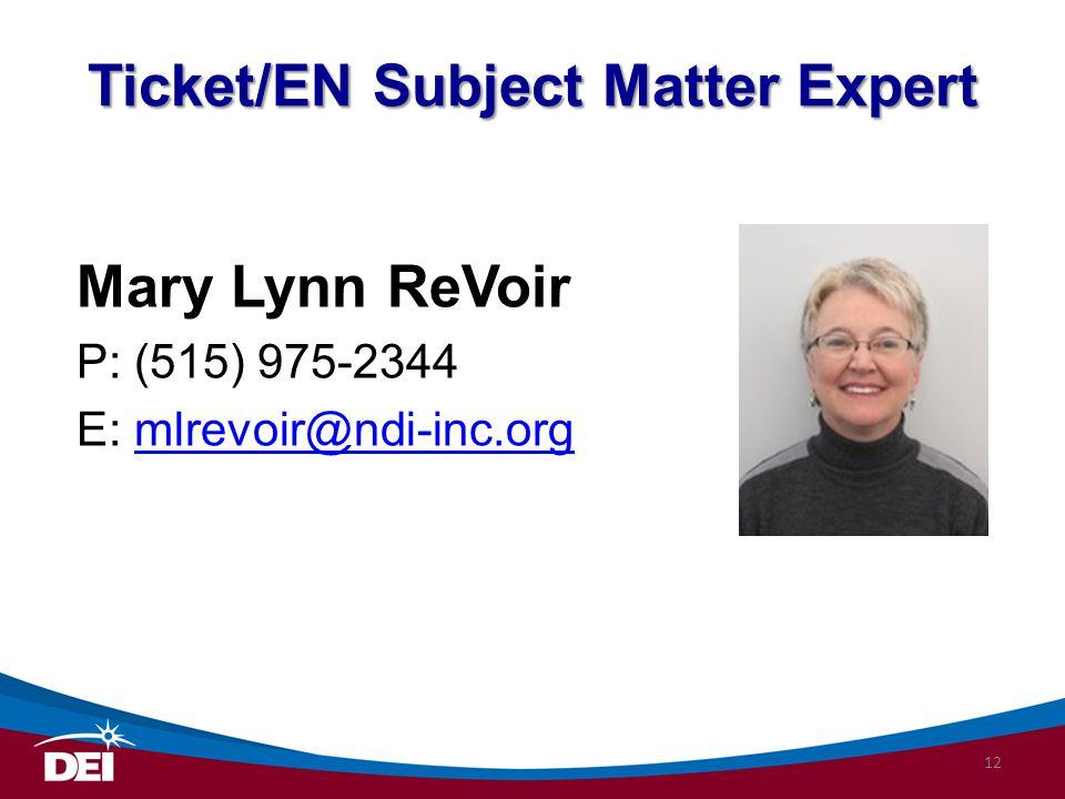 Ticket/EN Subject Matter Expert Mary Lynn ReVoir P: (515) 975-2344 E: mlrevoir@ndi-inc.orgmlrevoir@ndi-inc.org 12