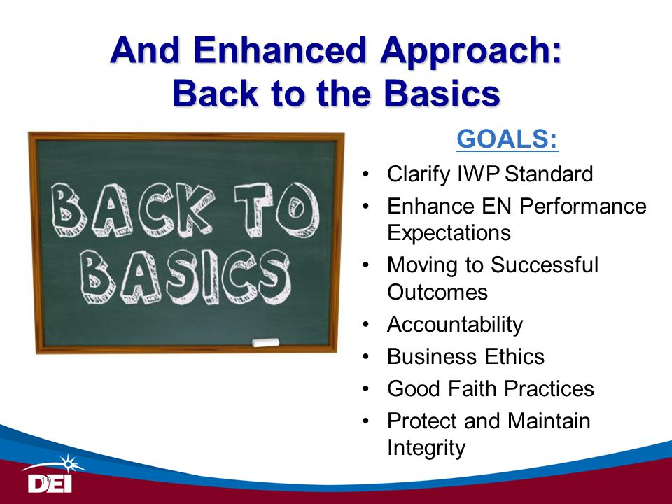 And Enhanced Approach: Back to the Basics GOALS: Clarify IWP Standard Enhance EN Performance Expectations Moving to Successful Outcomes Accountability