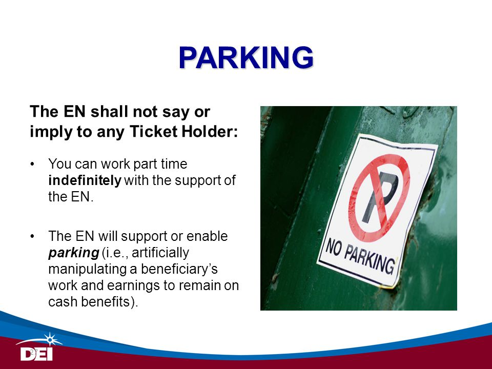 PARKING The EN shall not say or imply to any Ticket Holder: You can work part time indefinitely with the support of the EN. The EN will support or ena