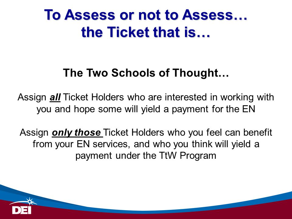To Assess or not to Assess… the Ticket that is… The Two Schools of Thought… Assign all Ticket Holders who are interested in working with you and hope