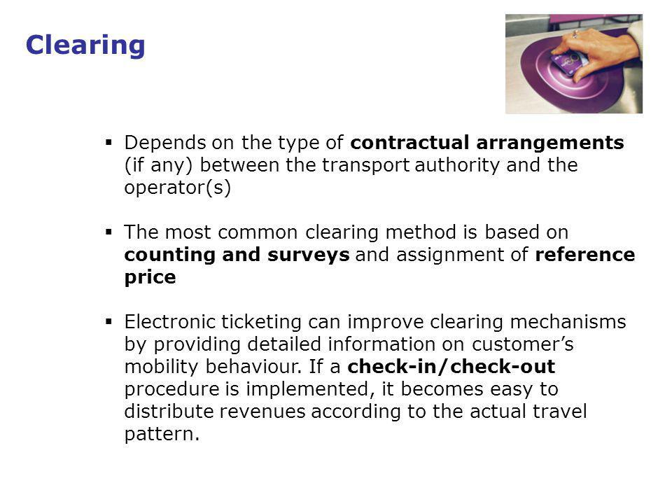 17 Clearing Depends on the type of contractual arrangements (if any) between the transport authority and the operator(s) The most common clearing method is based on counting and surveys and assignment of reference price Electronic ticketing can improve clearing mechanisms by providing detailed information on customers mobility behaviour.