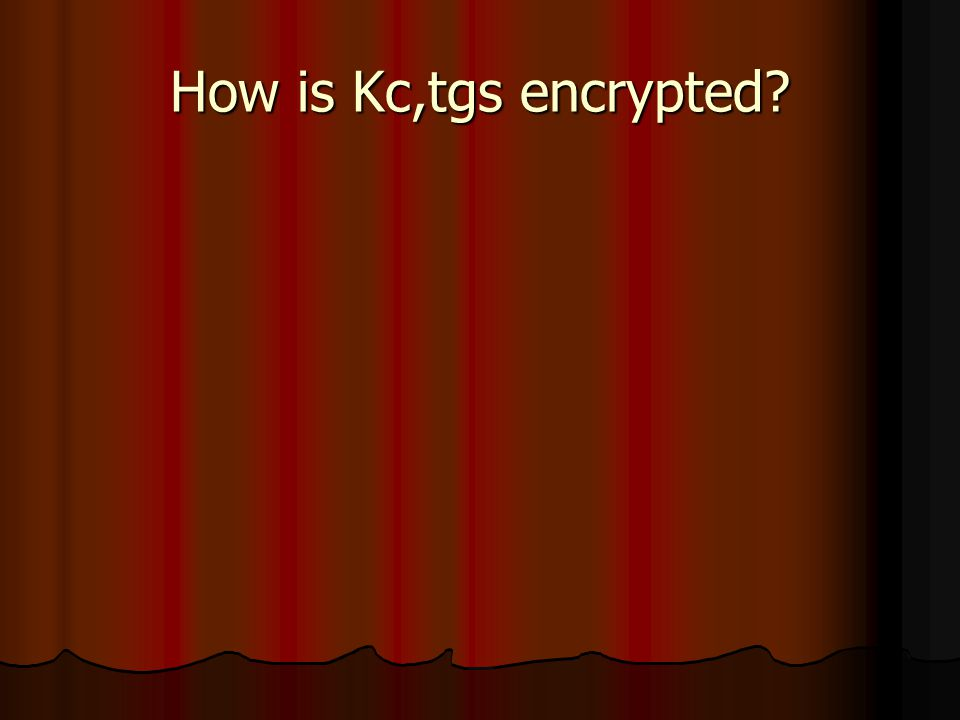 How is Kc,tgs encrypted