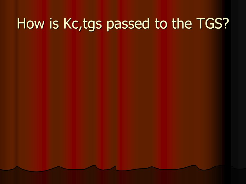How is Kc,tgs passed to the TGS