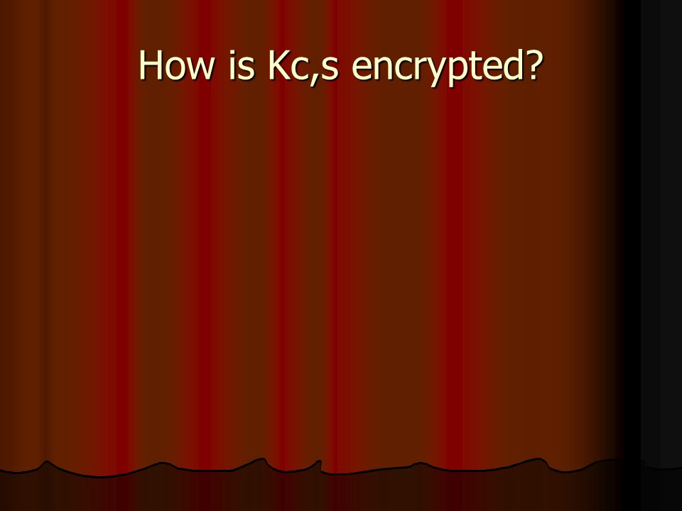 How is Kc,s encrypted