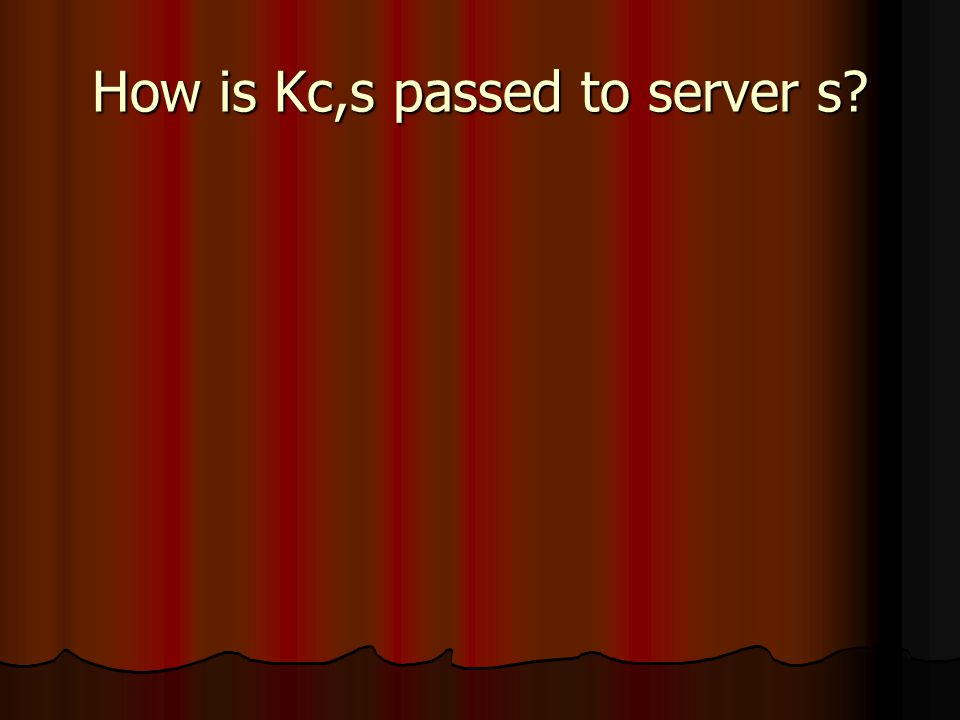 How is Kc,s passed to server s