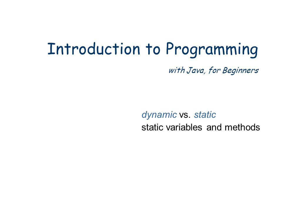 Introduction to Programming with Java, for Beginners dynamic vs.
