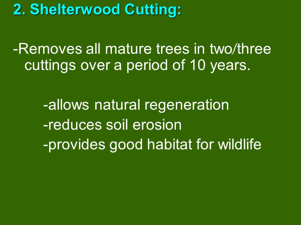 Selective Cutting: (continued) -a special type of selective cut is used called… high grading high grading -High Grading is when only the largest and best species are used.