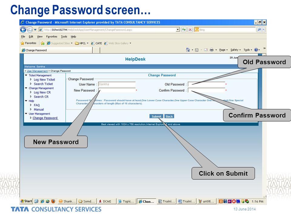 13 June 2014 Old Password Click on Submit Confirm Password New Password Change Password screen…