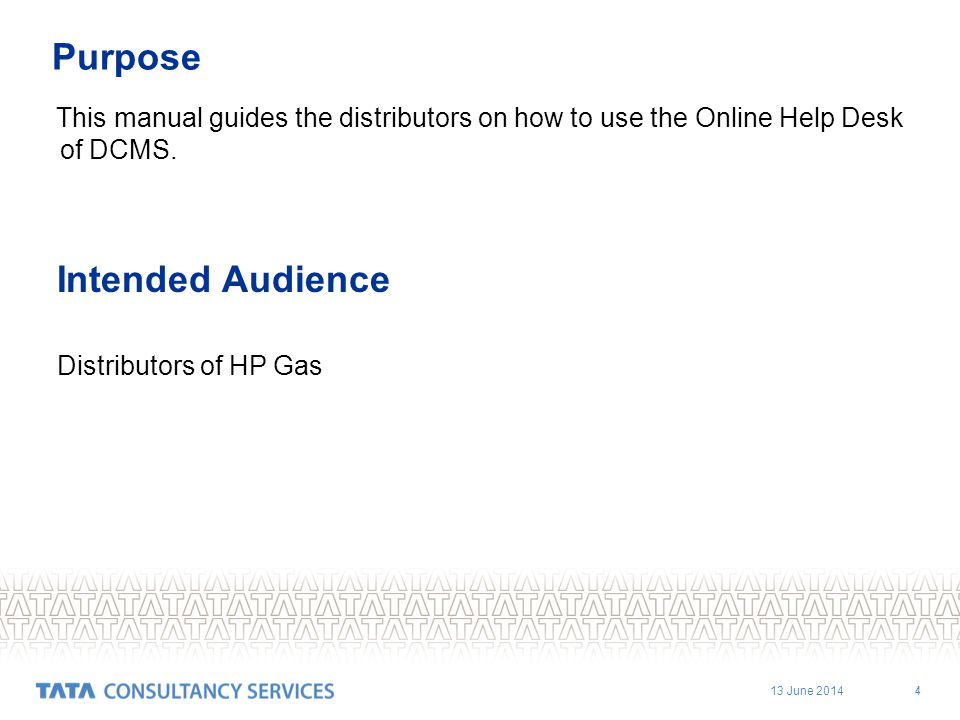 13 June 2014 4 Purpose This manual guides the distributors on how to use the Online Help Desk of DCMS. Intended Audience Distributors of HP Gas