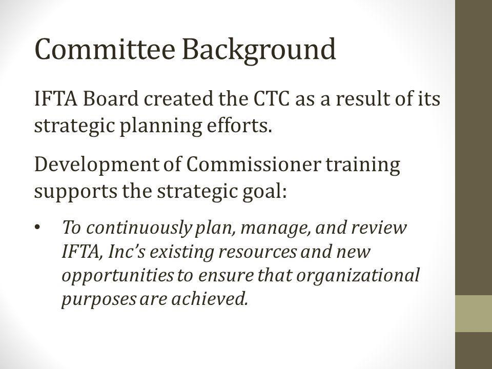 Committee Background IFTA Board created the CTC as a result of its strategic planning efforts.