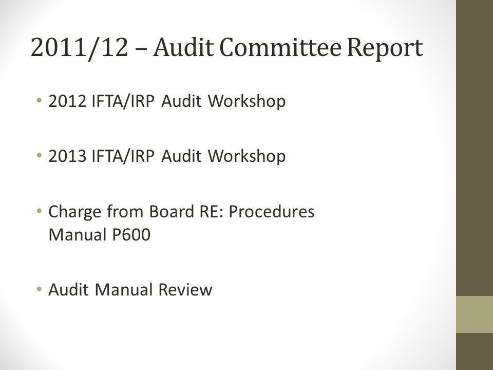 2011/12 – Audit Committee Report 2012 IFTA/IRP Audit Workshop 2013 IFTA/IRP Audit Workshop Charge from Board RE: Procedures Manual P600 Audit Manual Review