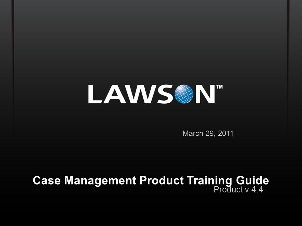 Lawson Template V.2 July 29, 2011 Case Management Product Training Guide March 29, 2011 Product v 4.4 Copyright © 2010 Enwisen, Inc.