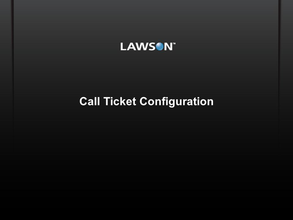Lawson Template V.2 July 29, 2011 Call Ticket Configuration Copyright © 2010 Enwisen, Inc.