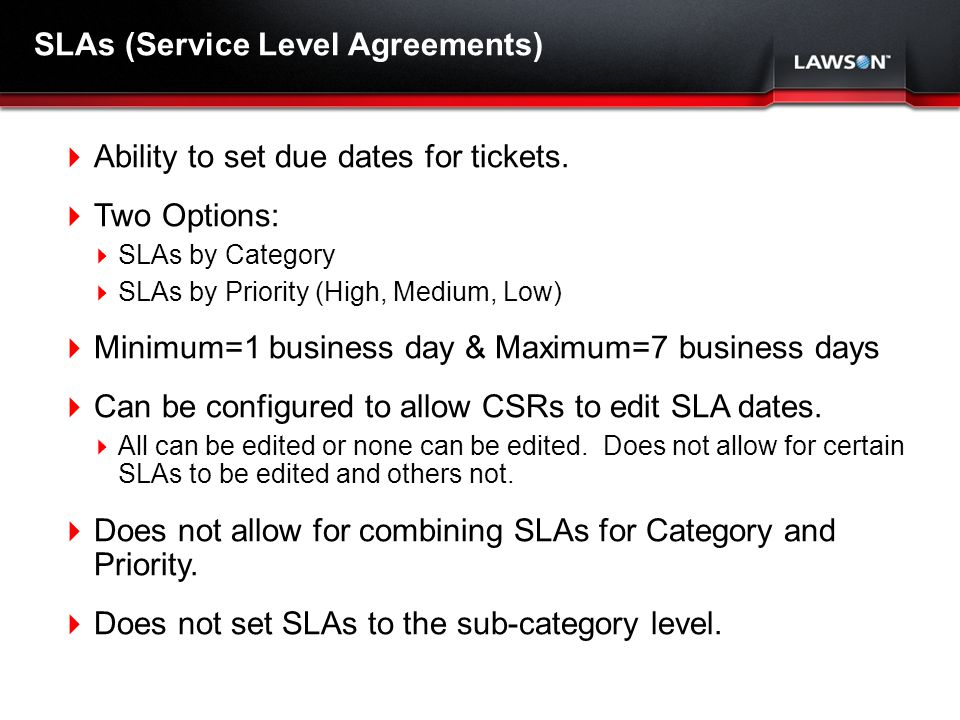 Lawson Template V.2 July 29, 2011 SLAs (Service Level Agreements) Ability to set due dates for tickets.