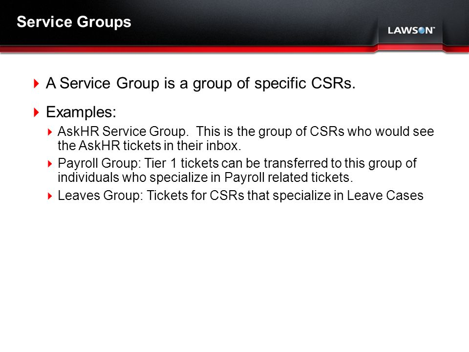 Lawson Template V.2 July 29, 2011 Service Groups A Service Group is a group of specific CSRs.