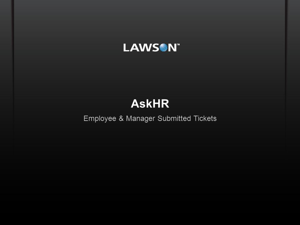 Lawson Template V.2 July 29, 2011 AskHR Employee & Manager Submitted Tickets Copyright © 2010 Enwisen, Inc.