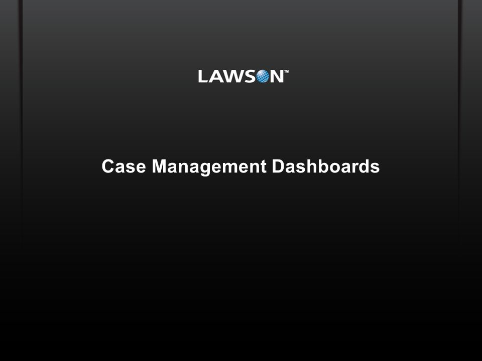 Lawson Template V.2 July 29, 2011 Case Management Dashboards Copyright © 2010 Enwisen, Inc.
