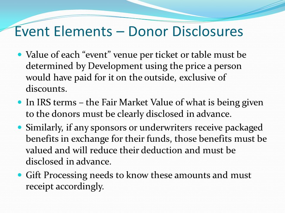Event Elements – Donor Disclosures Value of each event venue per ticket or table must be determined by Development using the price a person would have paid for it on the outside, exclusive of discounts.