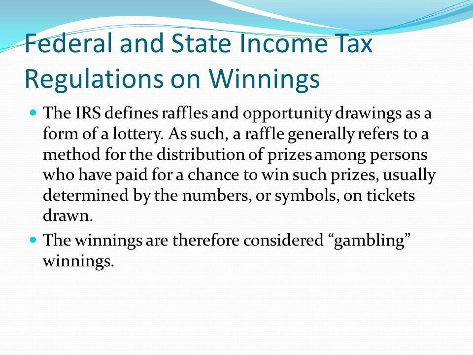 Federal and State Income Tax Regulations on Winnings The IRS defines raffles and opportunity drawings as a form of a lottery.