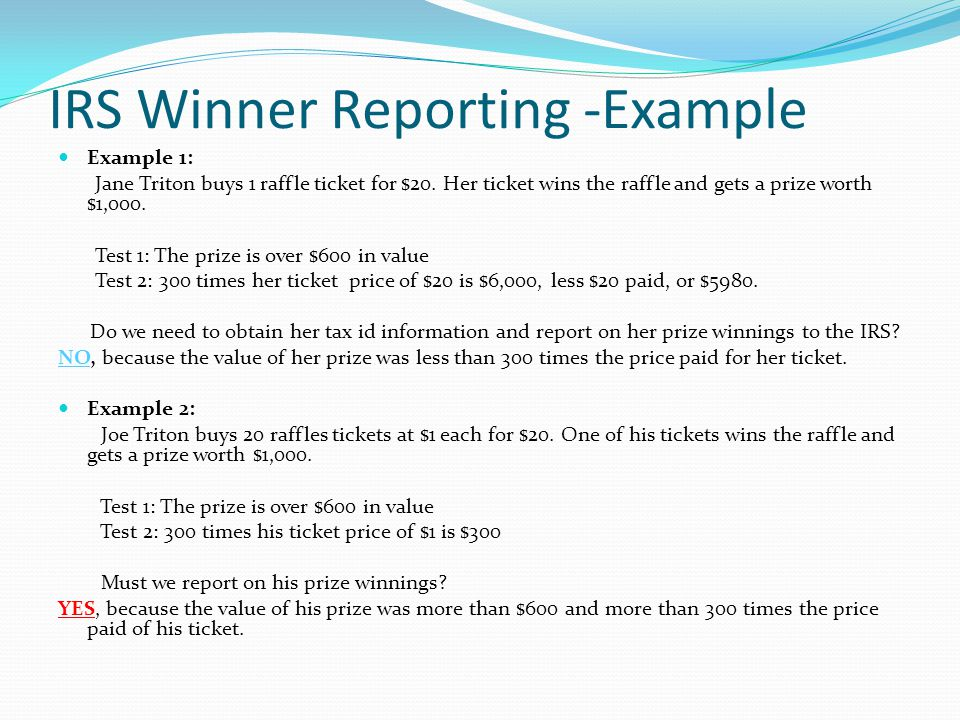 IRS Winner Reporting -Example Example 1: Jane Triton buys 1 raffle ticket for $20.