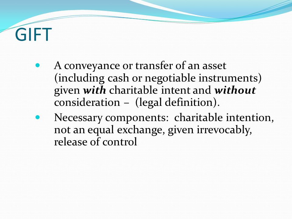 TAX DEDUCTIBLE GIFT Given to a bonafide charity recognized by the IRS Cannot be given to individuals, and cannot be given to a charity as restricted for individual for personal benefit.