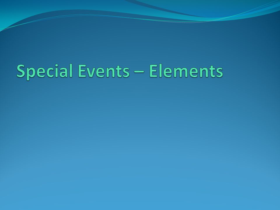 Typical Event Elements - Overview Tickets or table purchased to attend A price for tickets or tables that includes the value of the benefits received as well as a donation component.