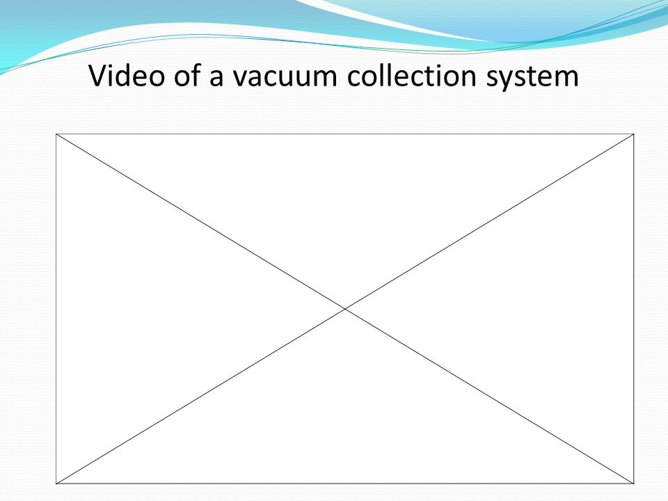 Video of a vacuum collection system