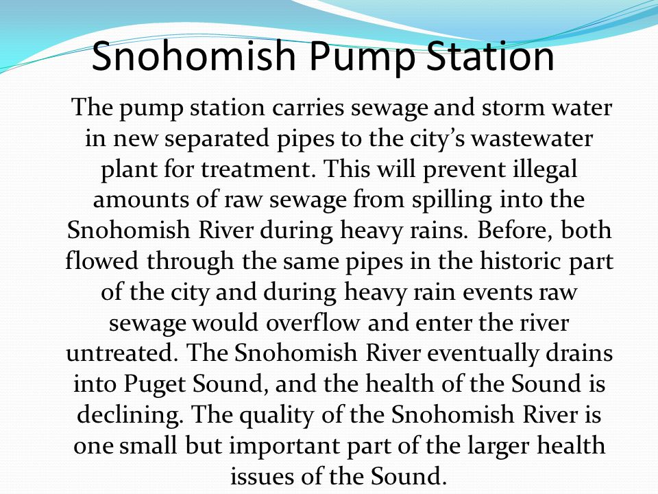 Snohomish Pump Station The pump station carries sewage and storm water in new separated pipes to the citys wastewater plant for treatment. This will p