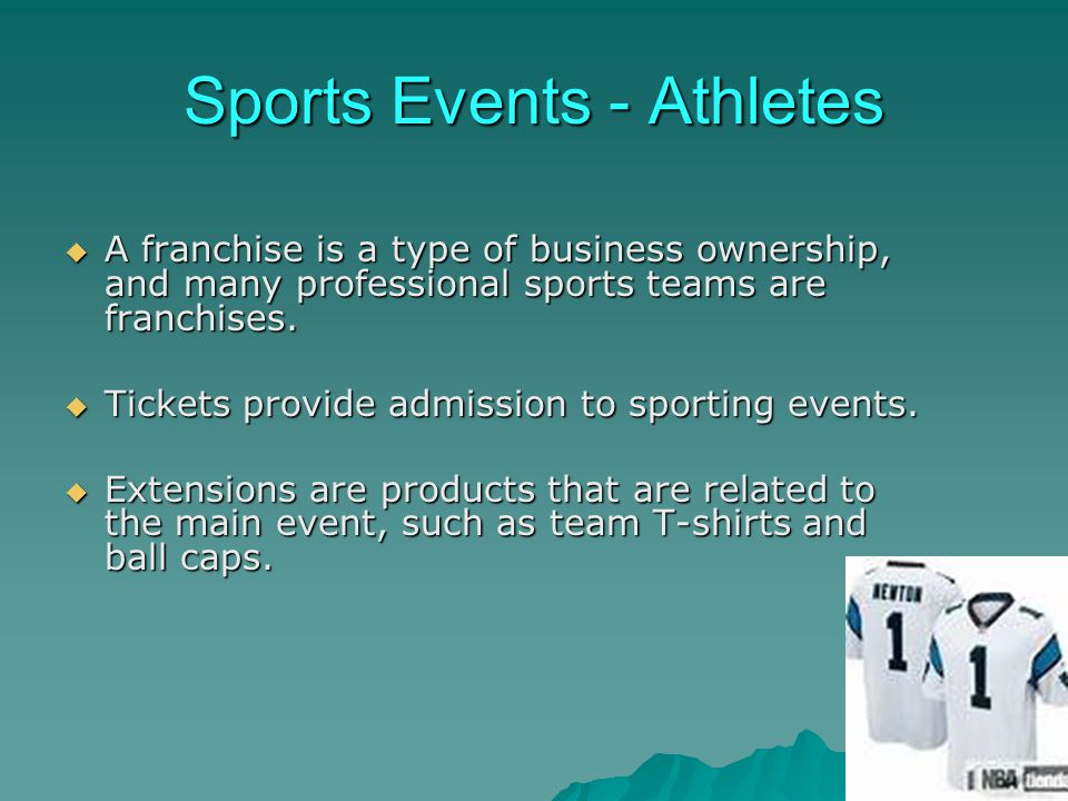 Sports Events - Athletes A franchise is a type of business ownership, and many professional sports teams are franchises. A franchise is a type of busi