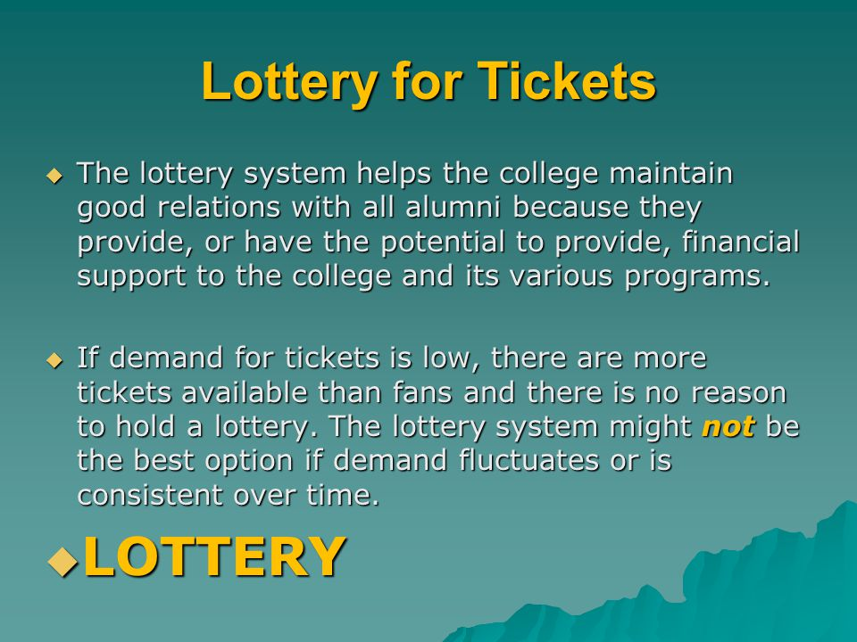 Lottery for Tickets The lottery system helps the college maintain good relations with all alumni because they provide, or have the potential to provid