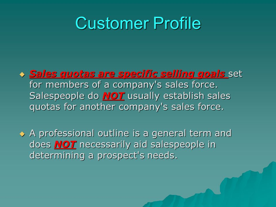 Customer Profile Sales quotas are specific selling goals set for members of a company's sales force. Salespeople do NOT usually establish sales quotas