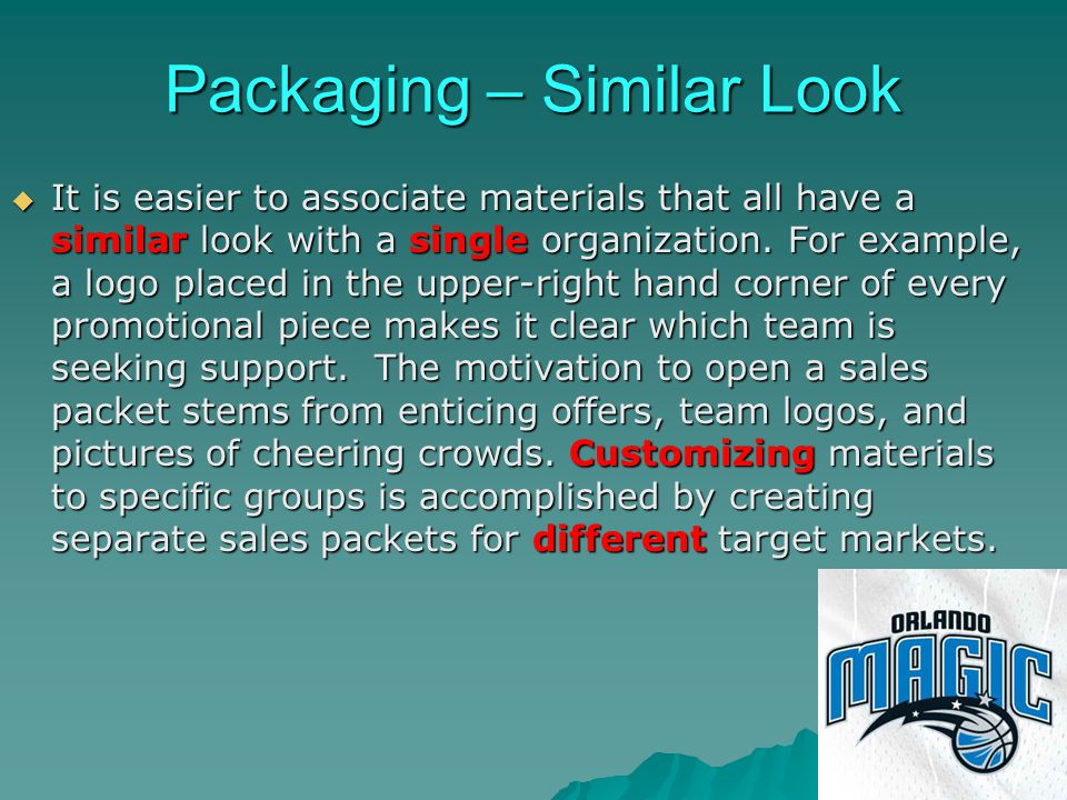 Packaging – Similar Look It is easier to associate materials that all have a similar look with a single organization. For example, a logo placed in th