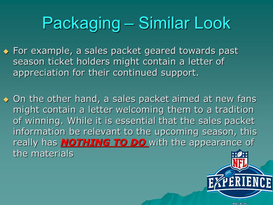 Packaging – Similar Look For example, a sales packet geared towards past season ticket holders might contain a letter of appreciation for their contin