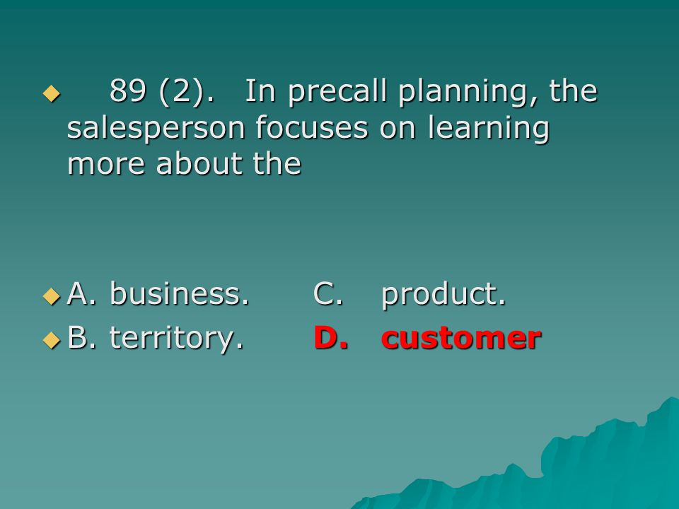 89 (2).In precall planning, the salesperson focuses on learning more about the 89 (2).In precall planning, the salesperson focuses on learning more ab