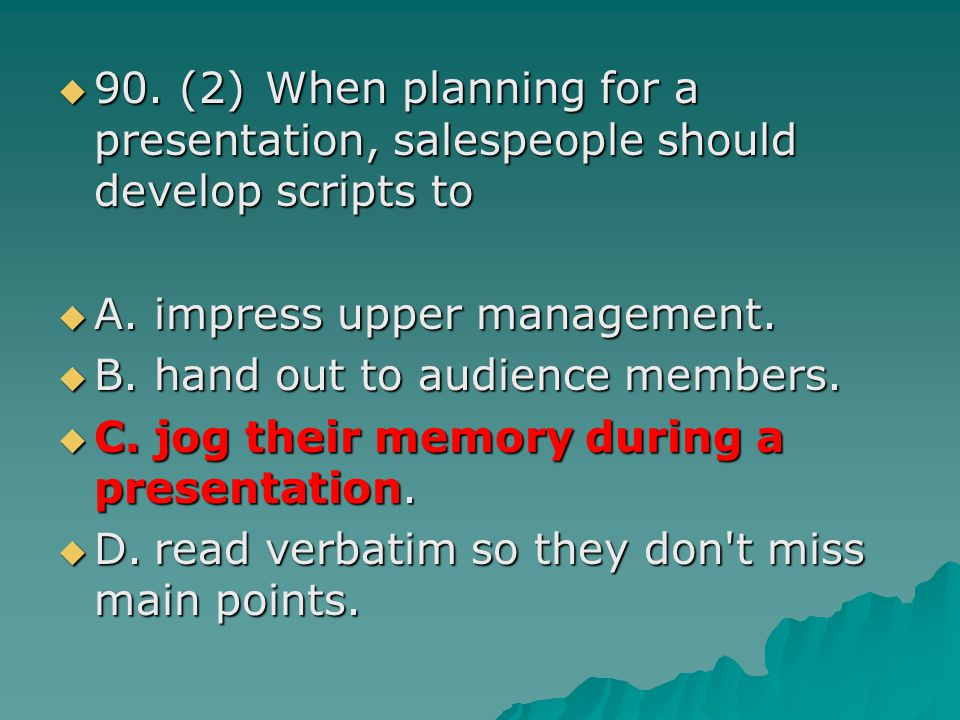 90. (2) When planning for a presentation, salespeople should develop scripts to 90. (2) When planning for a presentation, salespeople should develop s