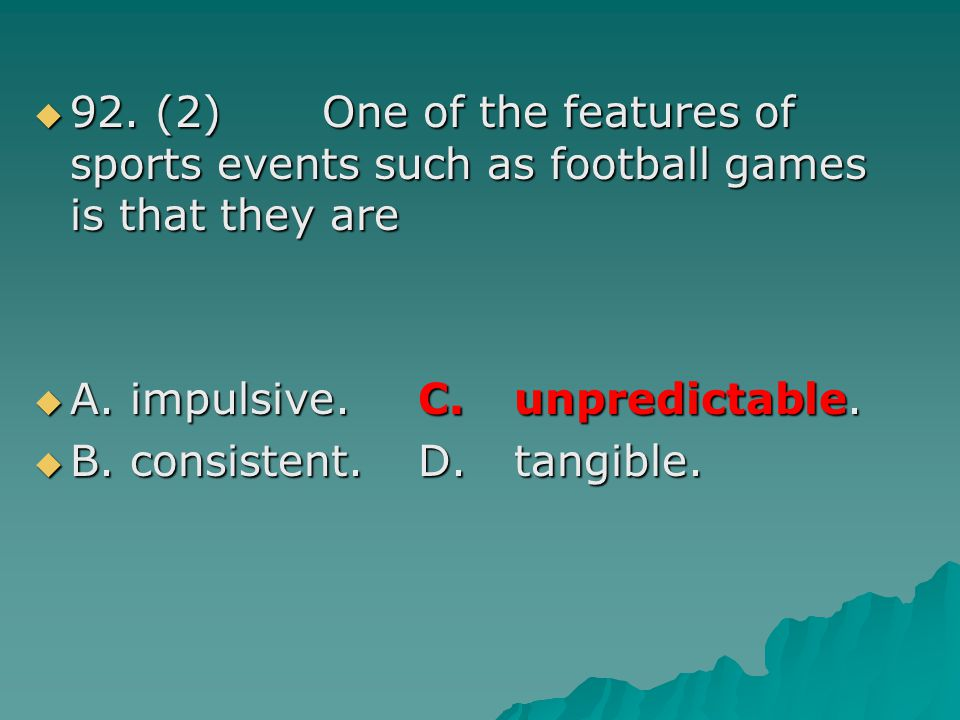 92. (2) One of the features of sports events such as football games is that they are 92. (2) One of the features of sports events such as football gam