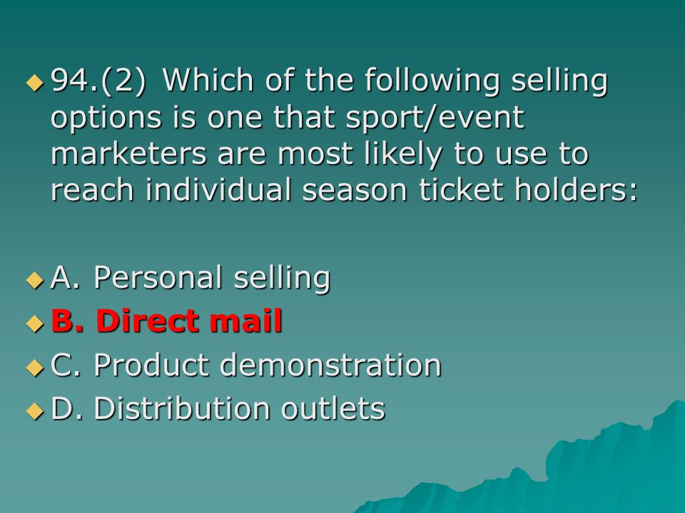 94.(2)Which of the following selling options is one that sport/event marketers are most likely to use to reach individual season ticket holders: 94.(2