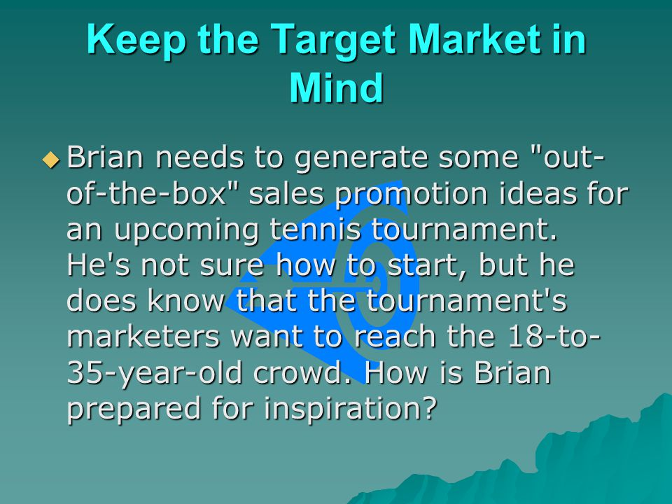 Keep the Target Market in Mind Brian needs to generate some