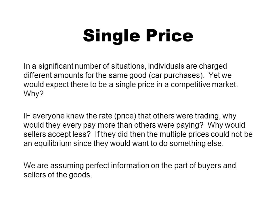 Single Price In a significant number of situations, individuals are charged different amounts for the same good (car purchases).