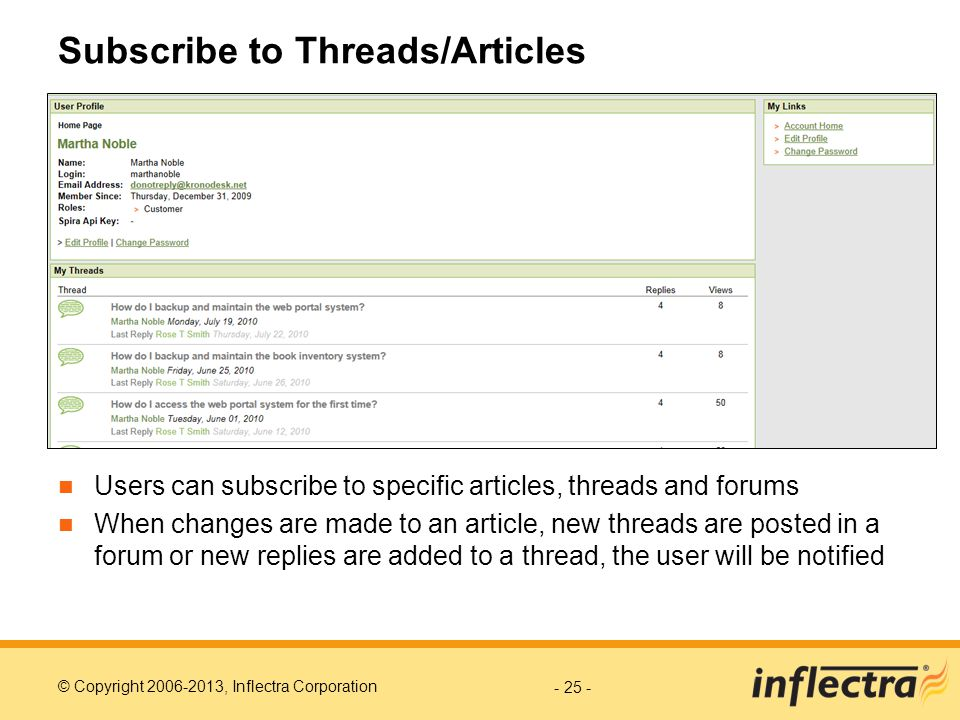 © Copyright 2006-2013, Inflectra Corporation Subscribe to Threads/Articles Users can subscribe to specific articles, threads and forums When changes are made to an article, new threads are posted in a forum or new replies are added to a thread, the user will be notified - 25 -