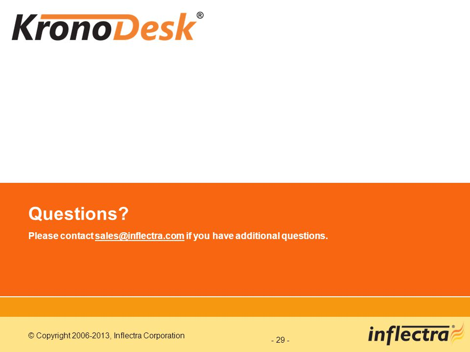 © Copyright 2006-2013, Inflectra Corporation - 29 - Questions.