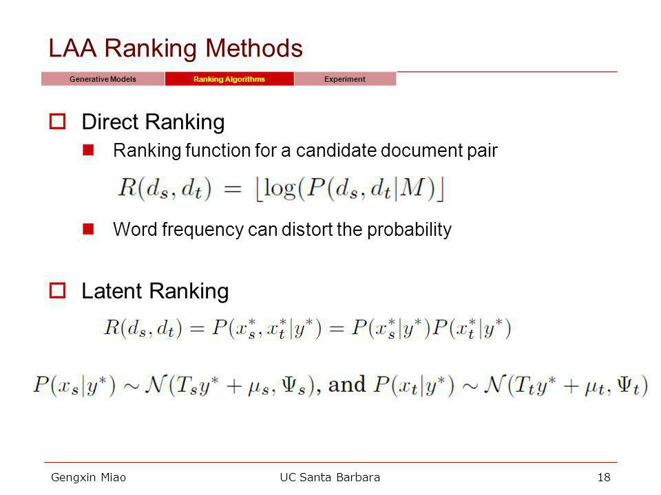 Gengxin MiaoUC Santa Barbara18 LAA Ranking Methods Generative ModelsRanking AlgorithmsExperiment Direct Ranking Ranking function for a candidate document pair Word frequency can distort the probability Latent Ranking