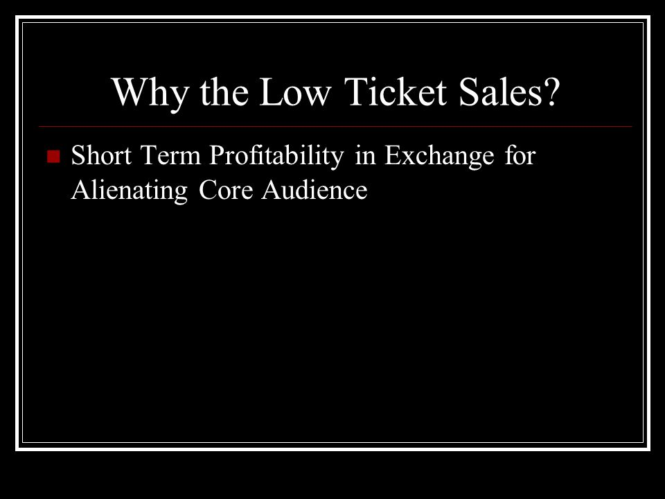 Why the Low Ticket Sales? Short Term Profitability in Exchange for Alienating Core Audience