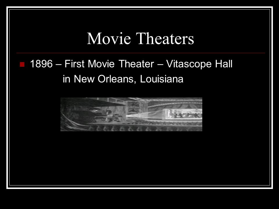 Movie Theaters 1896 – First Movie Theater – Vitascope Hall in New Orleans, Louisiana
