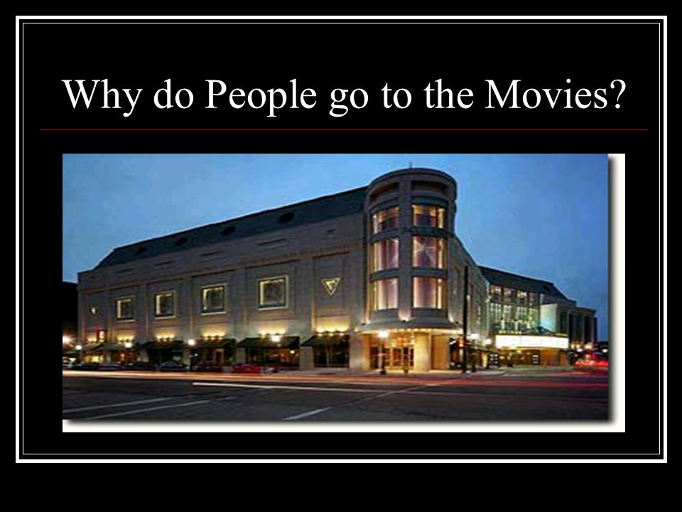 Why do People go to the Movies